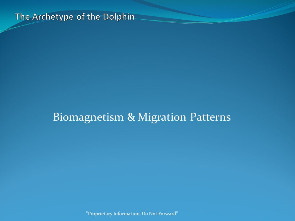 Biomagnetism & Migration Patterns Proprietary Information: Do Not Forward
