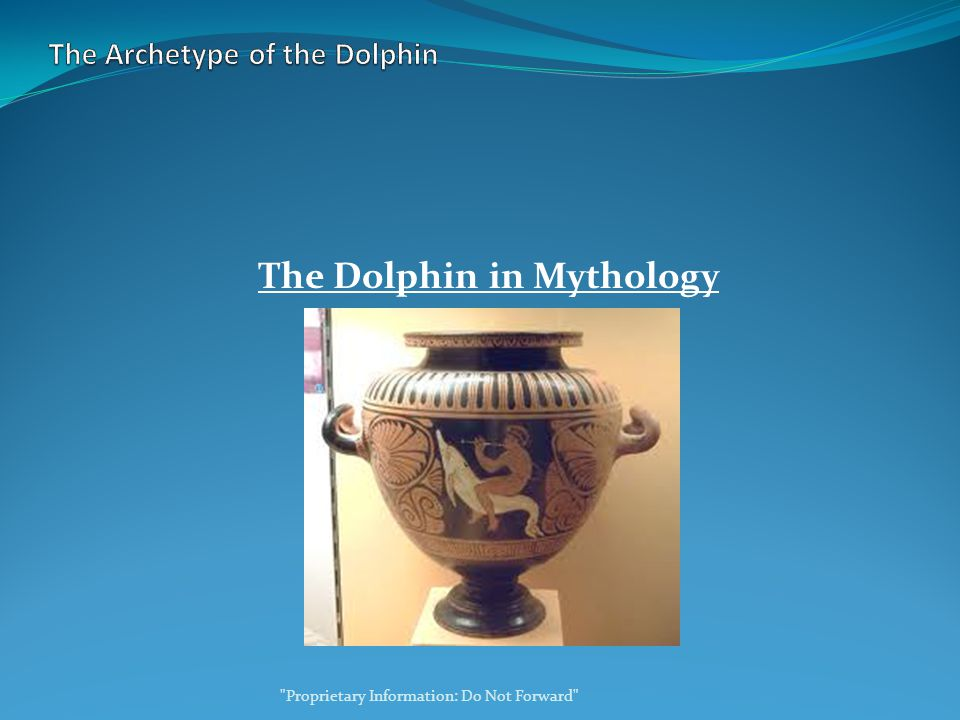 The Dolphin in Mythology Proprietary Information: Do Not Forward