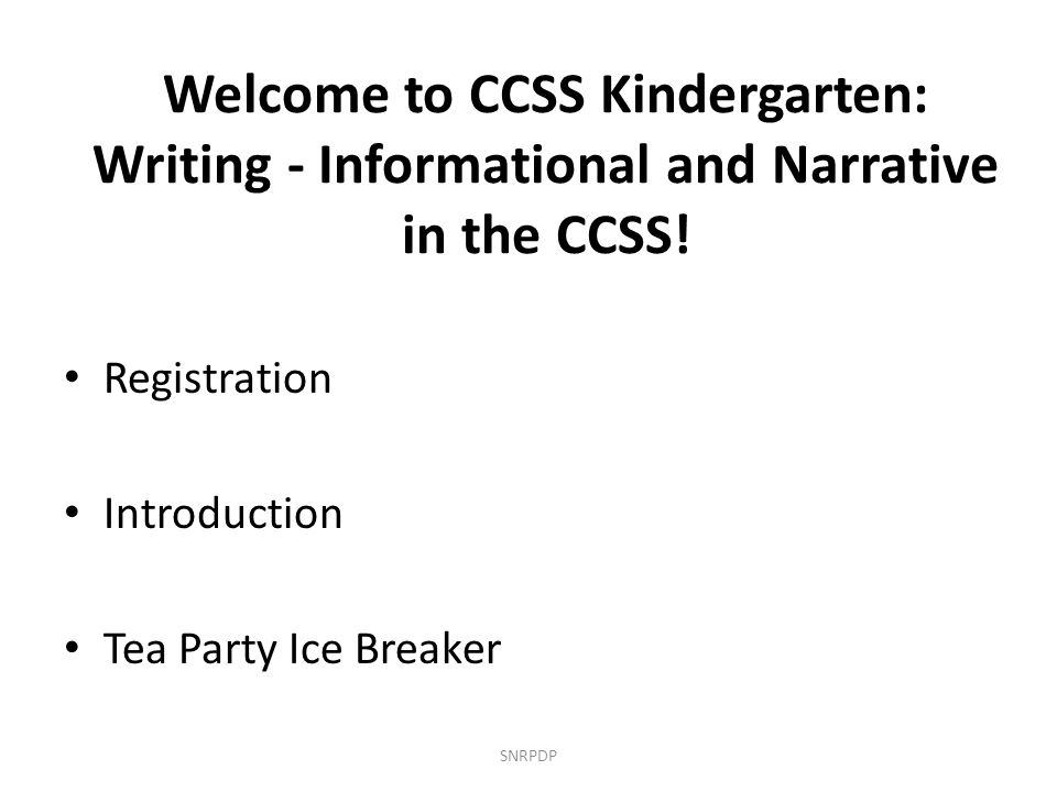 Welcome to CCSS Kindergarten: Writing - Informational and Narrative in the CCSS.