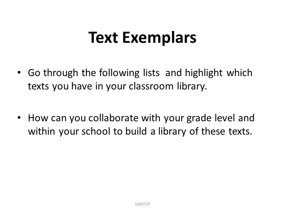Text Exemplars Go through the following lists and highlight which texts you have in your classroom library.