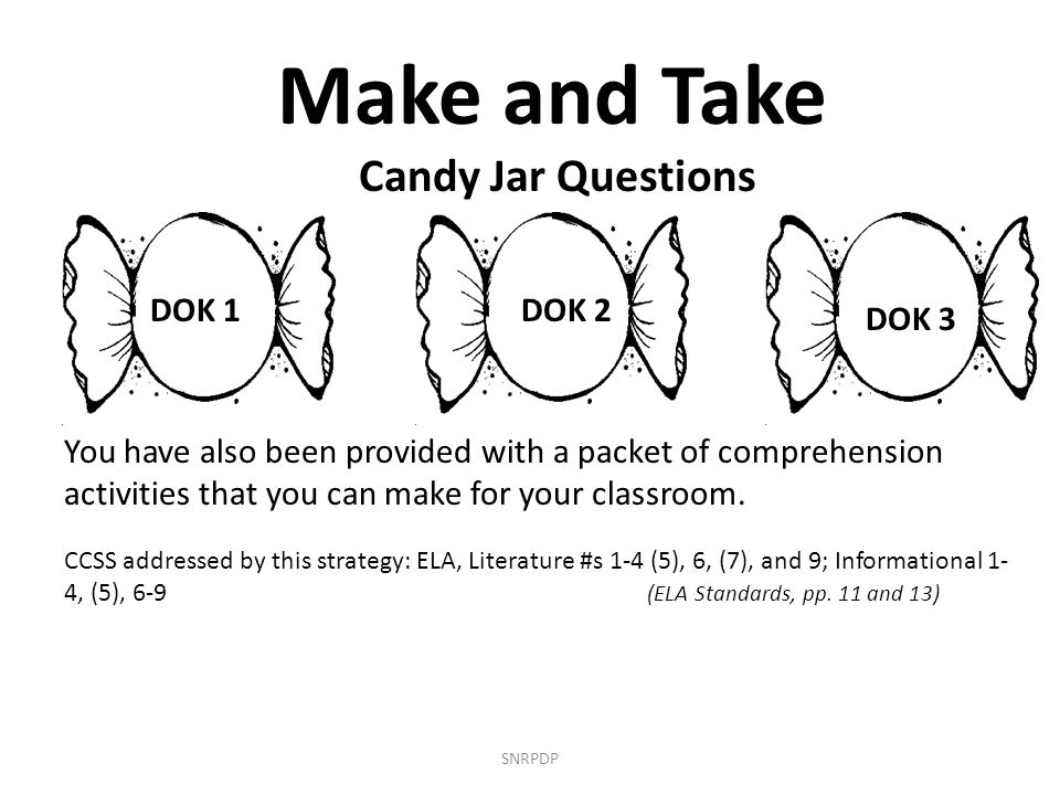 SNRPDP Make and Take Candy Jar Questions DOK 2DOK 1 DOK 3 You have also been provided with a packet of comprehension activities that you can make for your classroom.