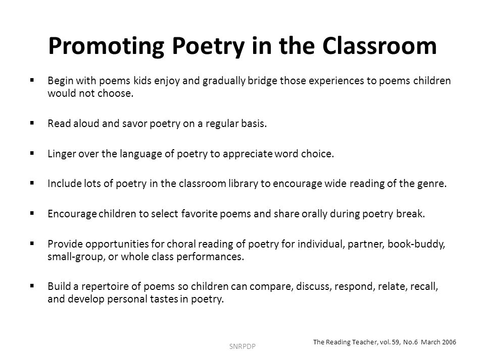 Promoting Poetry in the Classroom  Begin with poems kids enjoy and gradually bridge those experiences to poems children would not choose.