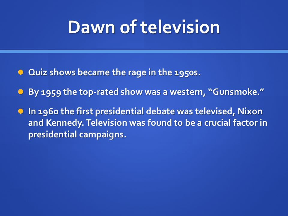 Dawn of television Quiz shows became the rage in the 1950s.