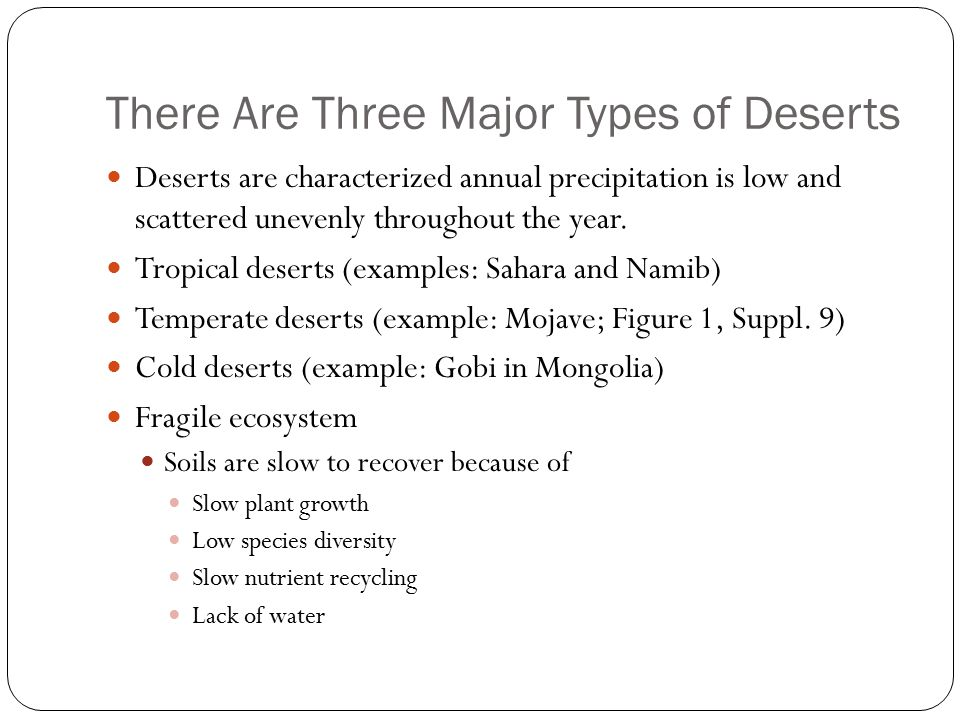 There Are Three Major Types of Deserts Deserts are characterized annual precipitation is low and scattered unevenly throughout the year.