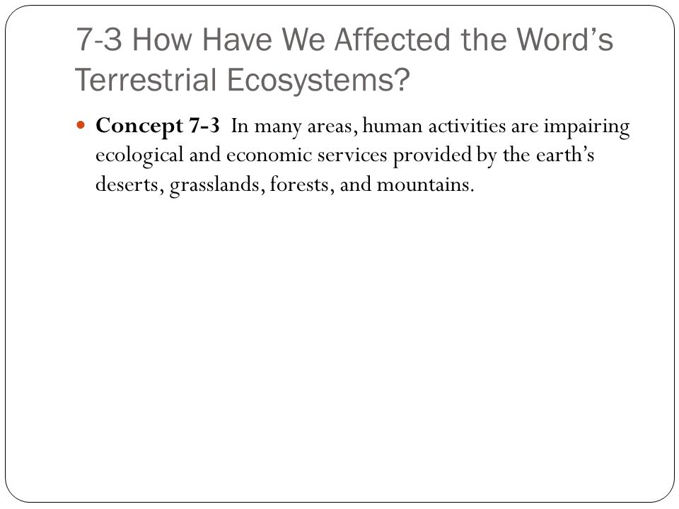 7-3 How Have We Affected the Word's Terrestrial Ecosystems.