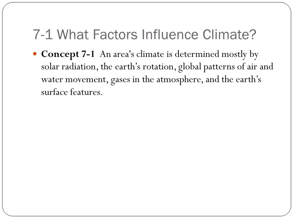 7-1 What Factors Influence Climate.