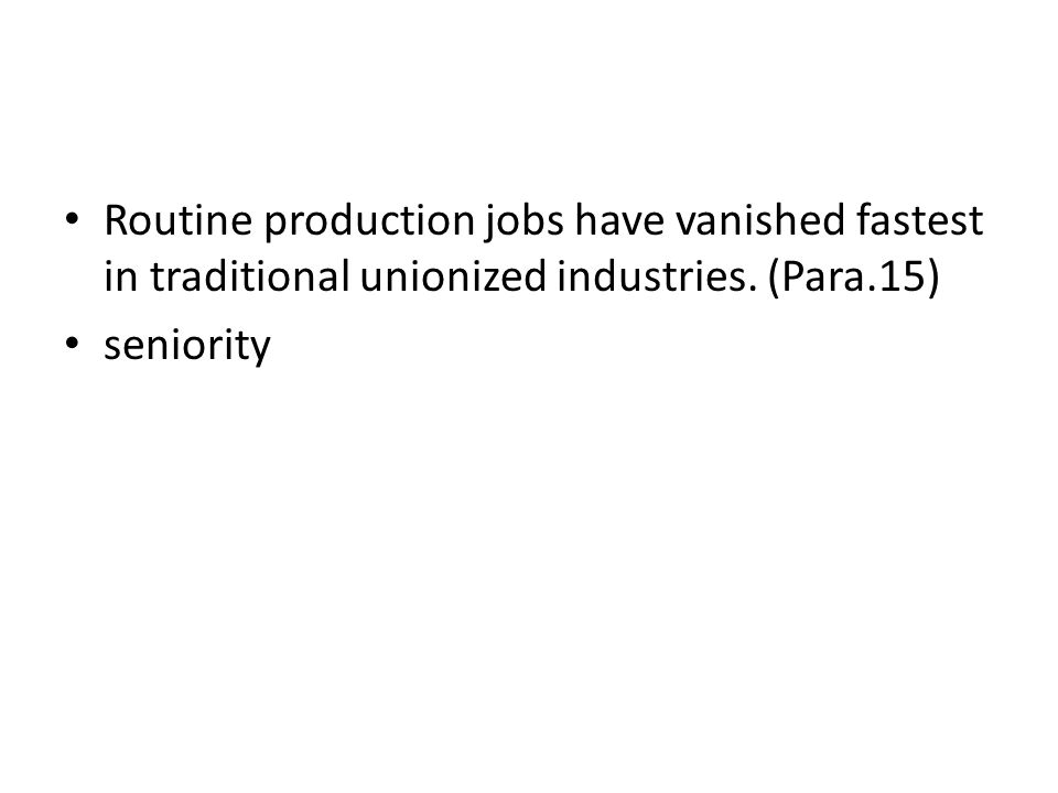 Routine production jobs have vanished fastest in traditional unionized industries. (Para.15) seniority