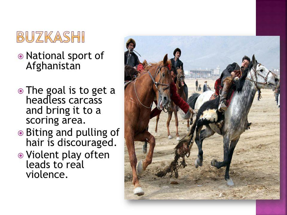  National sport of Afghanistan  The goal is to get a headless carcass and bring it to a scoring area.