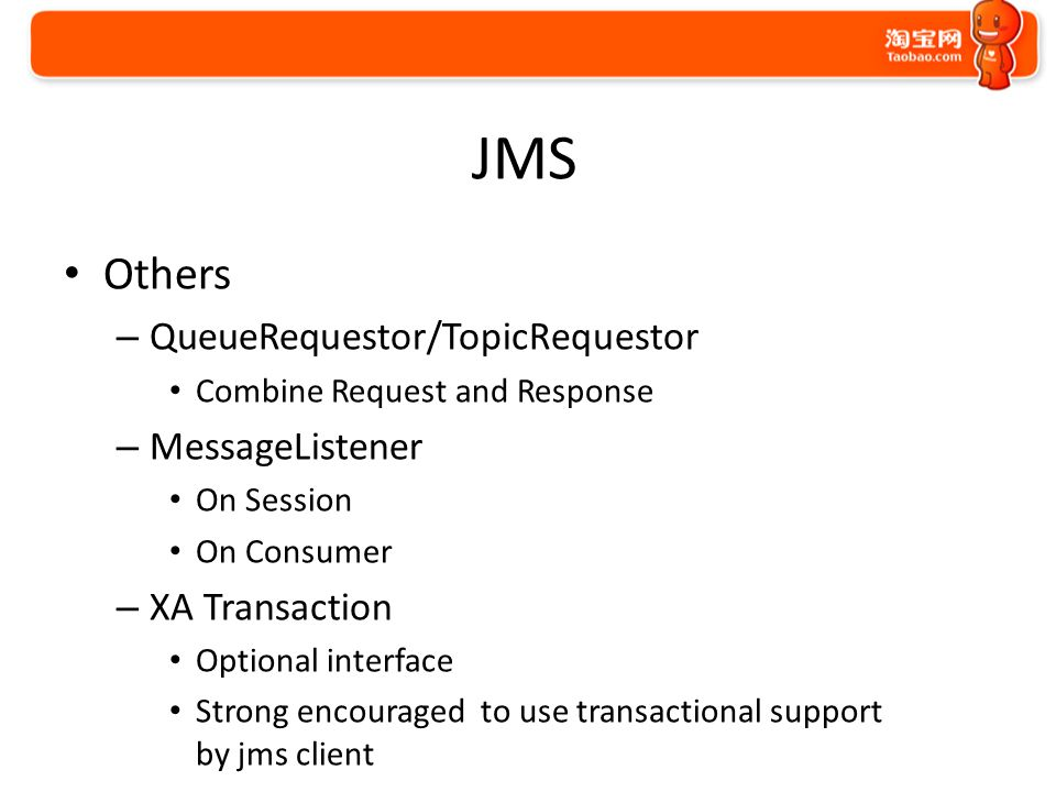 JMS Others – QueueRequestor/TopicRequestor Combine Request and Response – MessageListener On Session On Consumer – XA Transaction Optional interface S