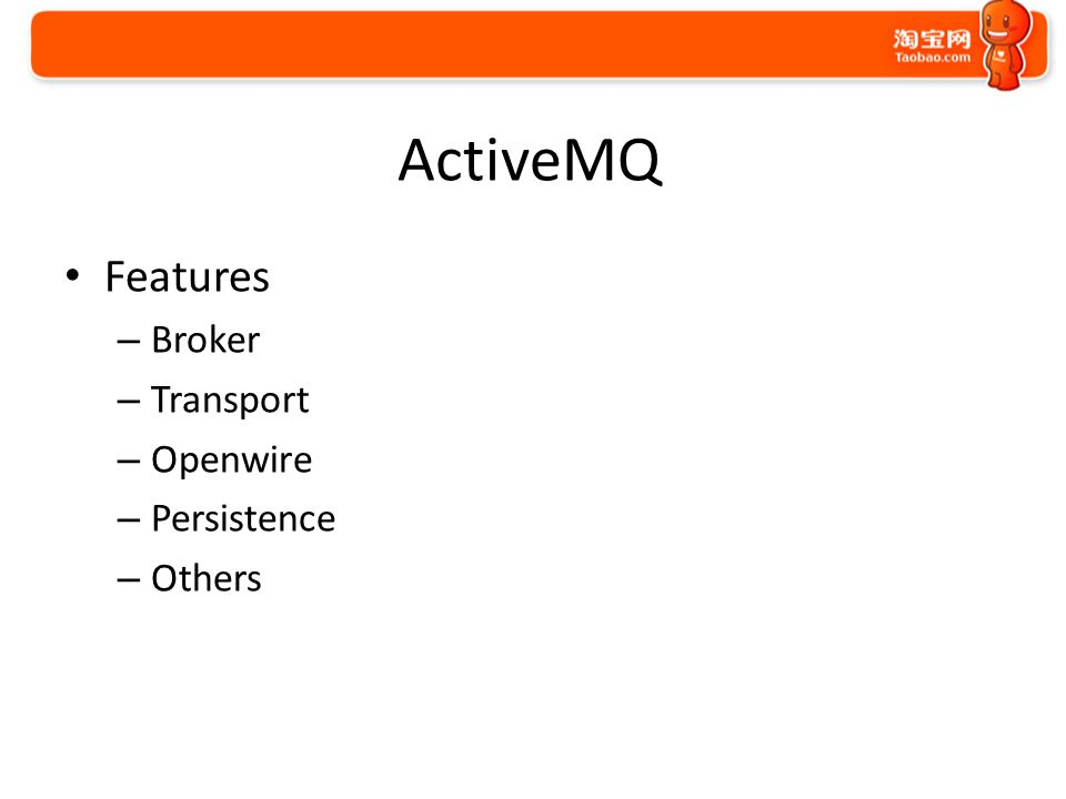 ActiveMQ Features – Broker – Transport – Openwire – Persistence – Others