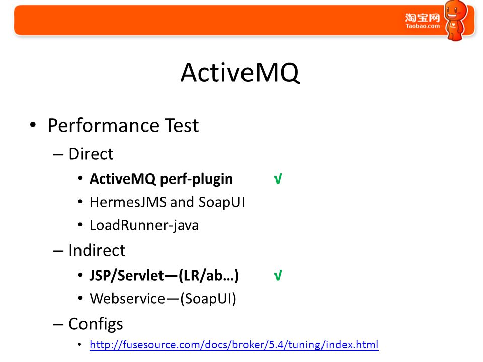 ActiveMQ Performance Test – Direct ActiveMQ perf-plugin √ HermesJMS and SoapUI LoadRunner-java – Indirect JSP/Servlet—(LR/ab…) √ Webservice—(SoapUI) –