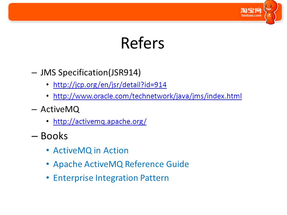 Refers – JMS Specification(JSR914) http://jcp.org/en/jsr/detail?id=914 http://www.oracle.com/technetwork/java/jms/index.html – ActiveMQ http://activem