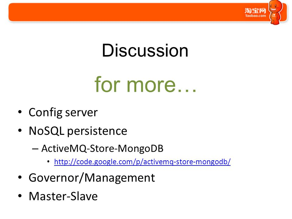 for more… Discussion Config server NoSQL persistence – ActiveMQ-Store-MongoDB http://code.google.com/p/activemq-store-mongodb/ Governor/Management Mas