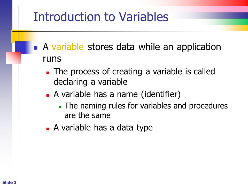 Slide 14 User-defined (named) Constants Constants are similar to variables The value of a constant does not change while an application runs Trying to assign a value to a constant will cause an error Use the Const statement to declare a constant Constants are typically declared at the module-level Why bother with this.