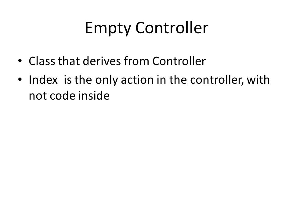 Empty Controller Class that derives from Controller Index is the only action in the controller, with not code inside