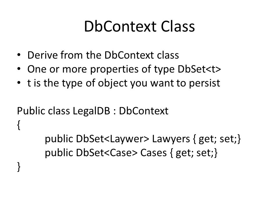 DbContext Class Derive from the DbContext class One or more properties of type DbSet t is the type of object you want to persist Public class LegalDB