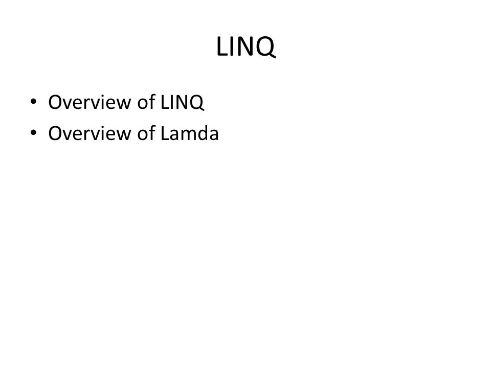 LINQ Overview of LINQ Overview of Lamda