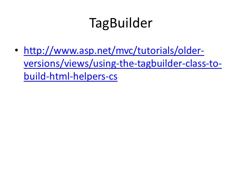 TagBuilder http://www.asp.net/mvc/tutorials/older- versions/views/using-the-tagbuilder-class-to- build-html-helpers-cs http://www.asp.net/mvc/tutorial