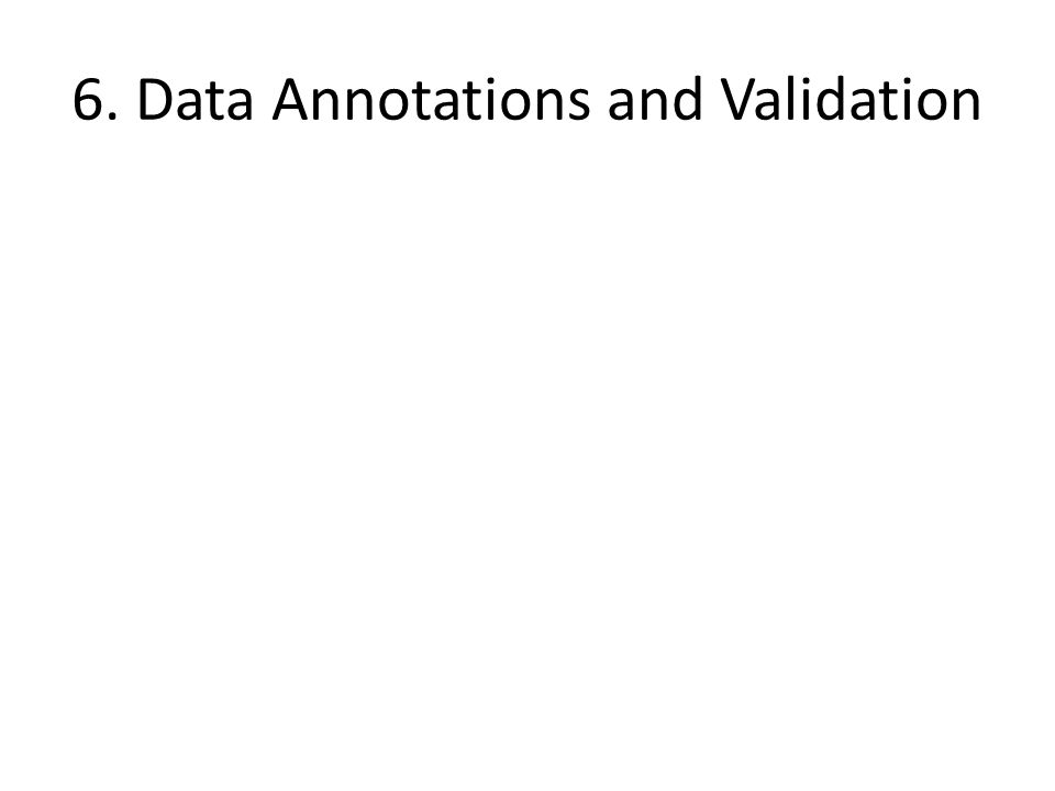 6. Data Annotations and Validation