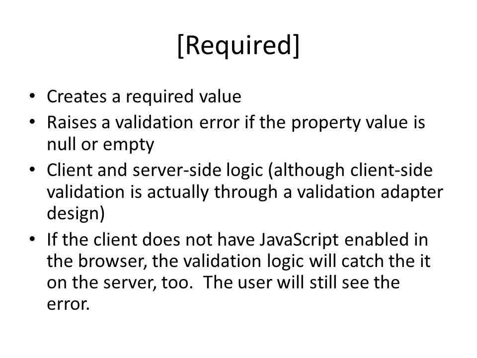 [Required] Creates a required value Raises a validation error if the property value is null or empty Client and server-side logic (although client-sid