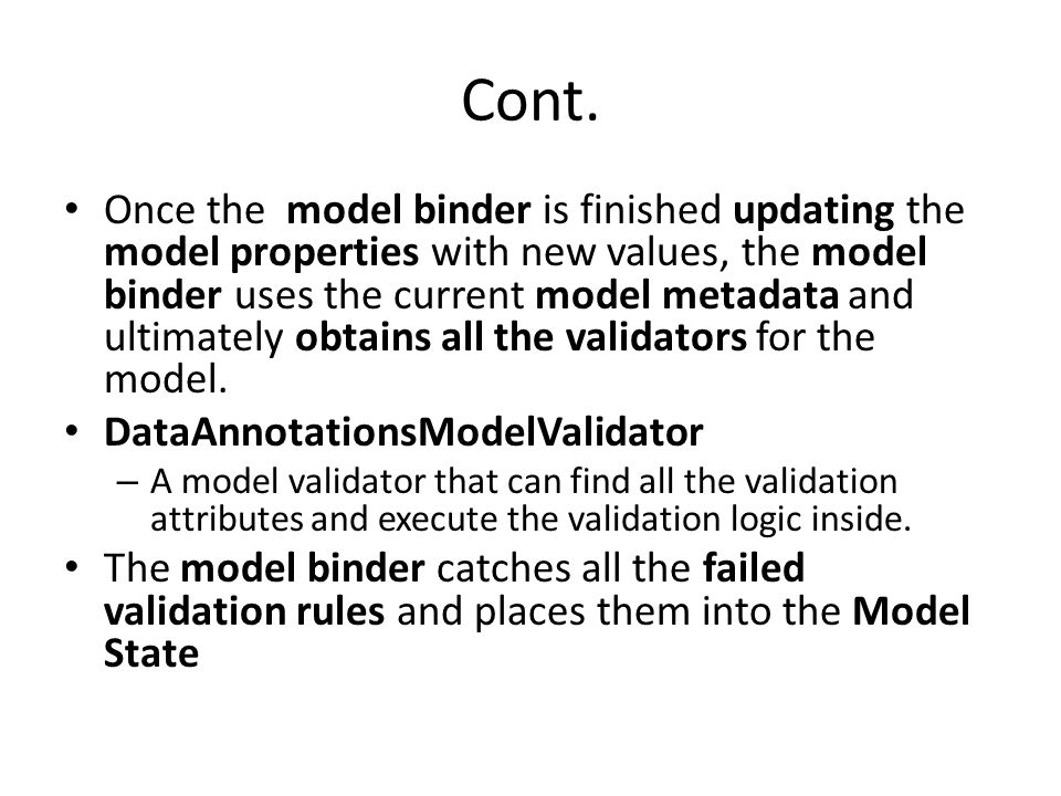 Cont. Once the model binder is finished updating the model properties with new values, the model binder uses the current model metadata and ultimately