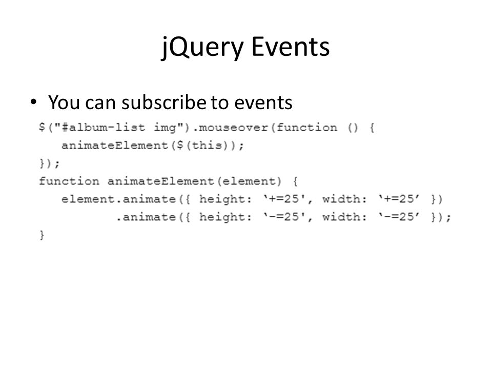 jQuery Events You can subscribe to events