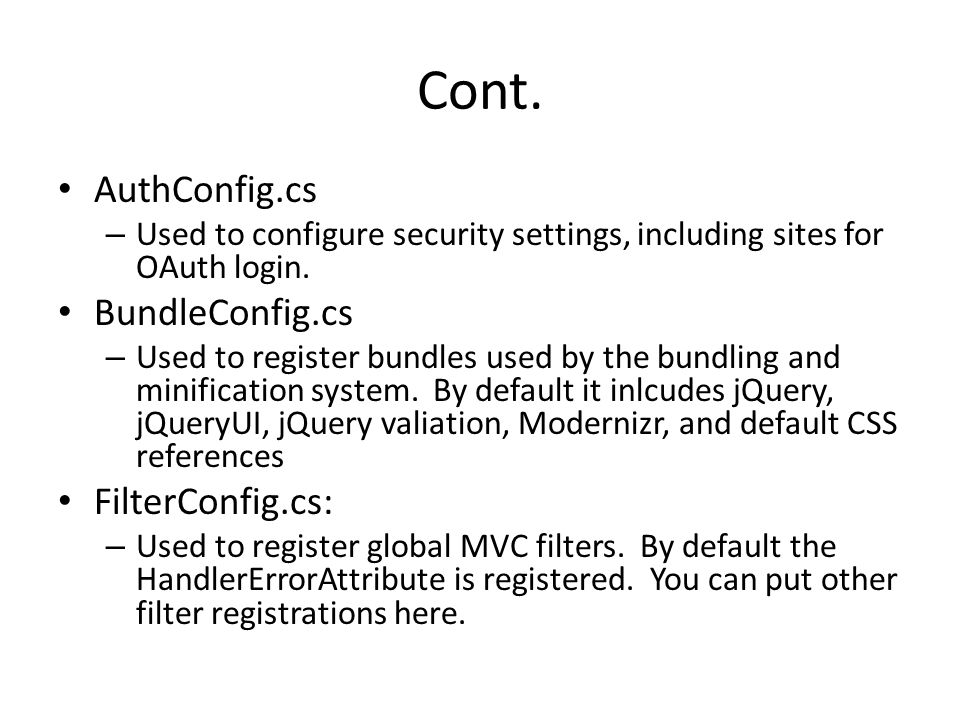 Cont. AuthConfig.cs – Used to configure security settings, including sites for OAuth login. BundleConfig.cs – Used to register bundles used by the bun
