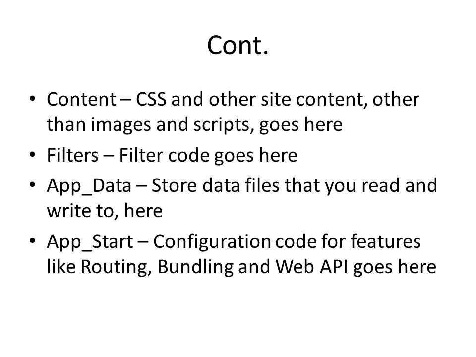 Cont. Content – CSS and other site content, other than images and scripts, goes here Filters – Filter code goes here App_Data – Store data files that