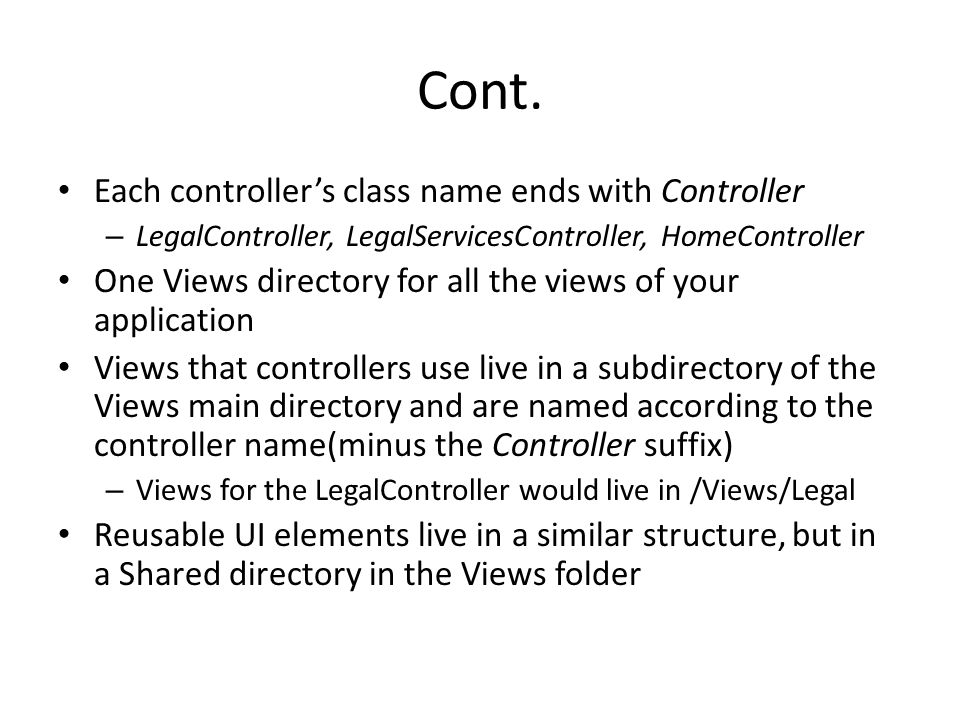 Cont. Each controller's class name ends with Controller – LegalController, LegalServicesController, HomeController One Views directory for all the vie