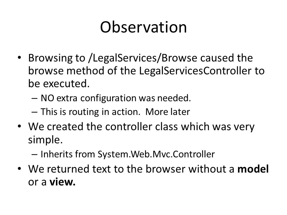 Observation Browsing to /LegalServices/Browse caused the browse method of the LegalServicesController to be executed. – NO extra configuration was nee