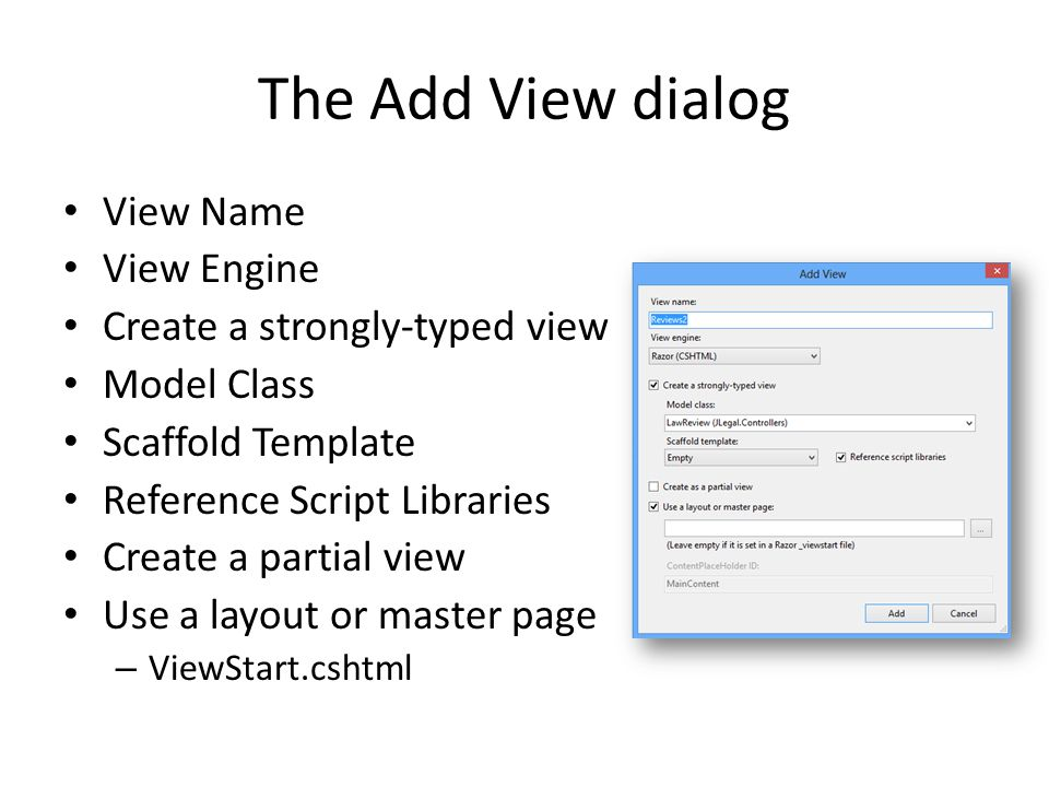 The Add View dialog View Name View Engine Create a strongly-typed view Model Class Scaffold Template Reference Script Libraries Create a partial view