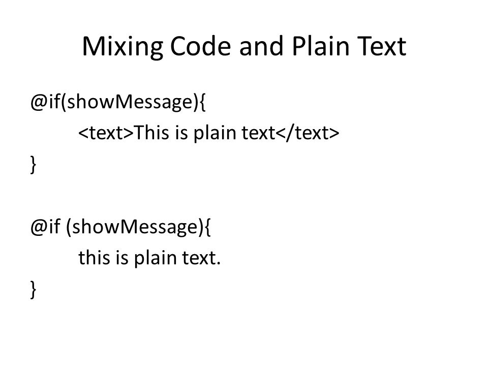 Mixing Code and Plain Text @if(showMessage){ This is plain text } @if (showMessage){ this is plain text. }