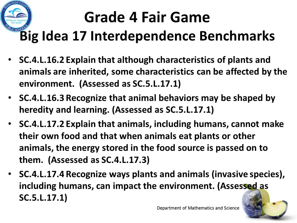 Grade 4 Fair Game Big Idea 17 Interdependence Benchmarks SC.4.L.16.2 Explain that although characteristics of plants and animals are inherited, some c
