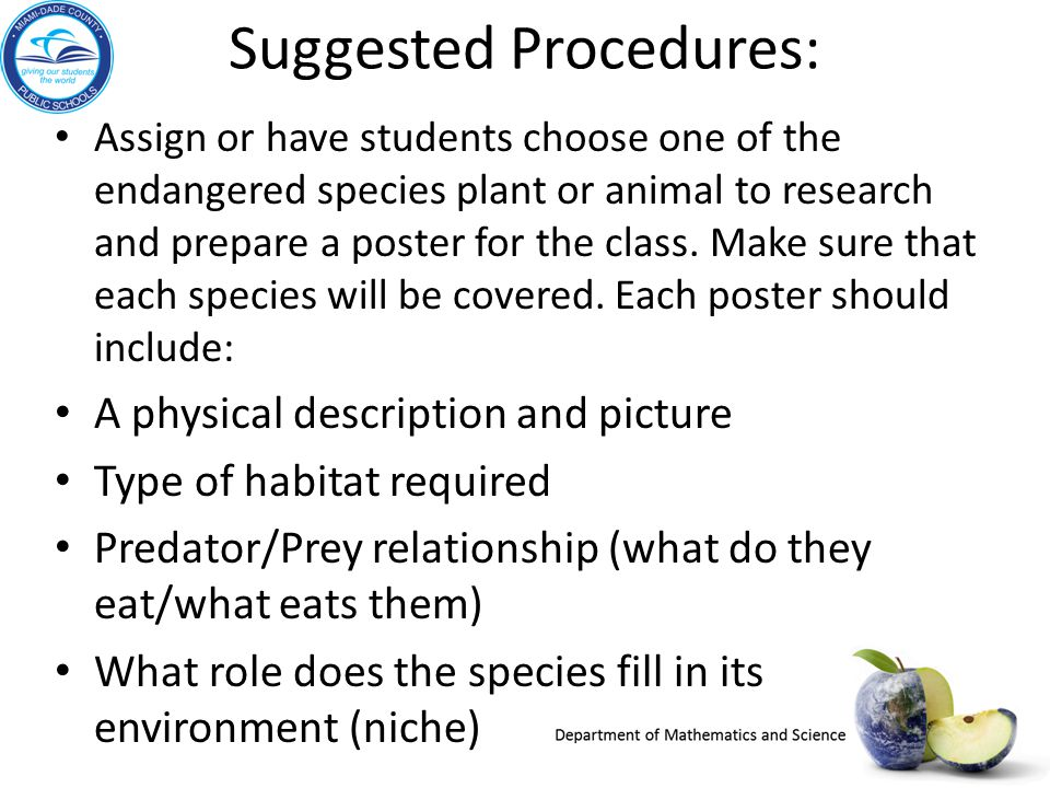 Suggested Procedures: Assign or have students choose one of the endangered species plant or animal to research and prepare a poster for the class. Mak