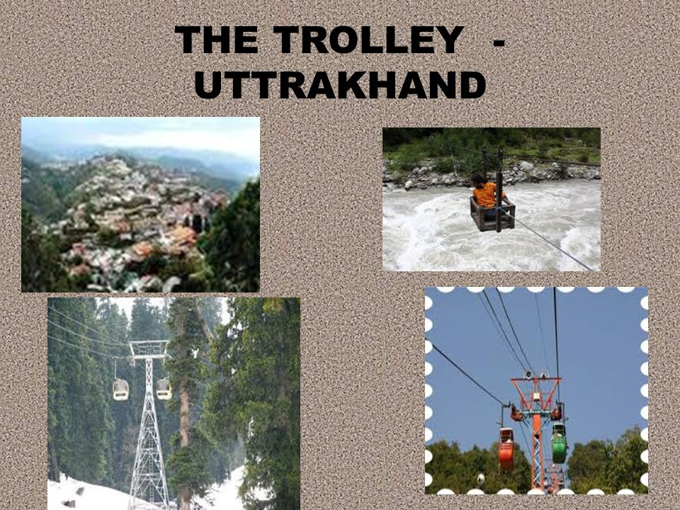 THE TROLLEY - UTTRAKHAND