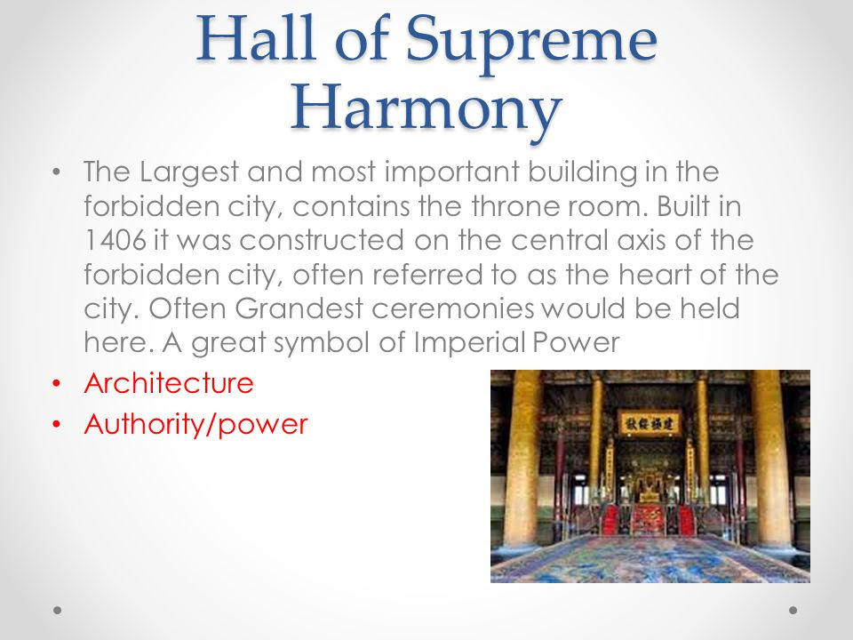 Hall of Supreme Harmony The Largest and most important building in the forbidden city, contains the throne room.