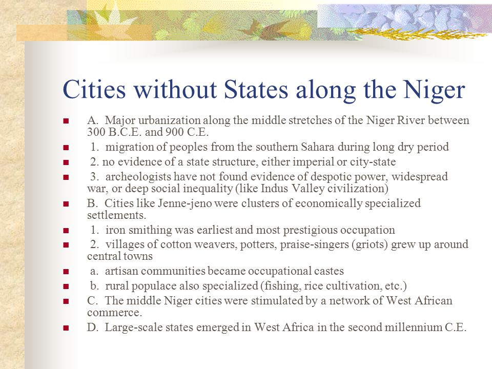 Cities without States along the Niger A. Major urbanization along the middle stretches of the Niger River between 300 B.C.E. and 900 C.E. 1. migration