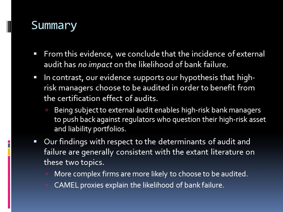 Summary  From this evidence, we conclude that the incidence of external audit has no impact on the likelihood of bank failure.