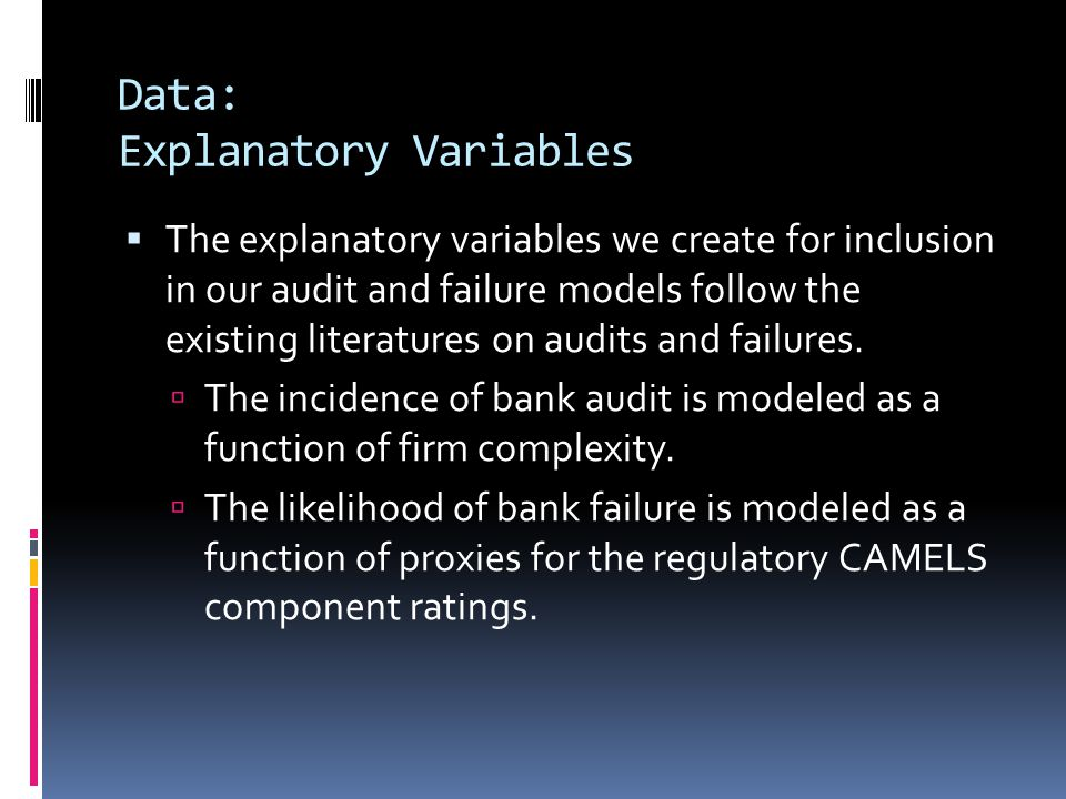 Data: Explanatory Variables  The explanatory variables we create for inclusion in our audit and failure models follow the existing literatures on audits and failures.