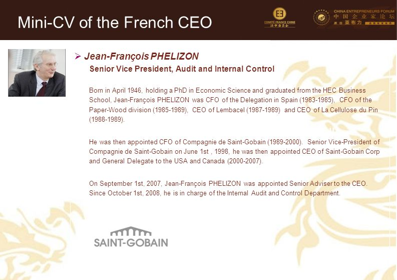 14 Mini-CV des Membres de la Délégation Officielle (6)  Jean-François PHELIZON Senior Vice President, Audit and Internal Control Born in April 1946, holding a PhD in Economic Science and graduated from the HEC Business School, Jean-François PHELIZON was CFO of the Delegation in Spain (1983-1985), CFO of the Paper-Wood division (1985-1989), CEO of Lembacel (1987-1989) and CEO of La Cellulose du Pin (1988-1989).
