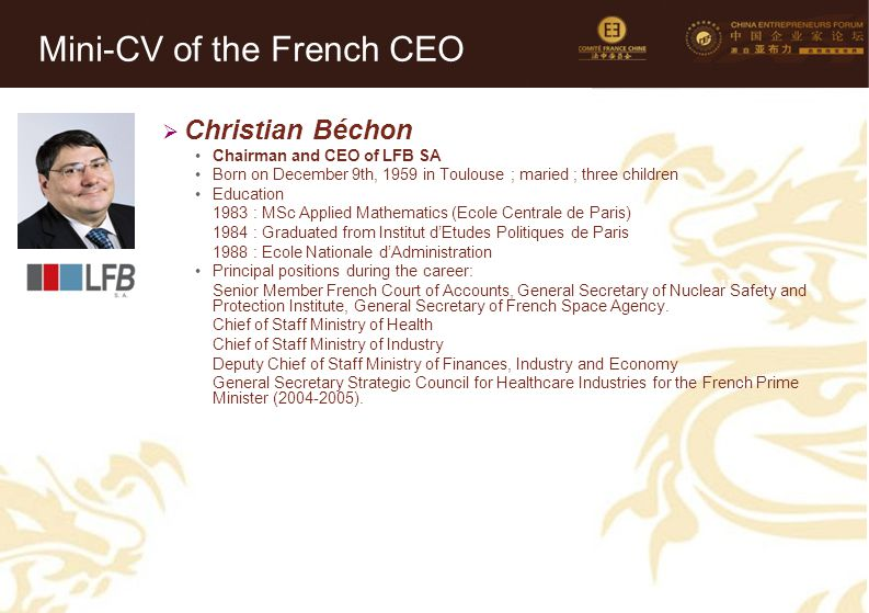 19 Mini-CV des Membres de la Délégation Officielle (6)  Christian Béchon Chairman and CEO of LFB SA Born on December 9th, 1959 in Toulouse ; maried ;