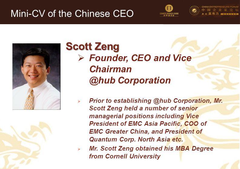 44 Scott Zeng  Founder, CEO and Vice Chairman @hub Corporation  Prior to establishing @hub Corporation, Mr.