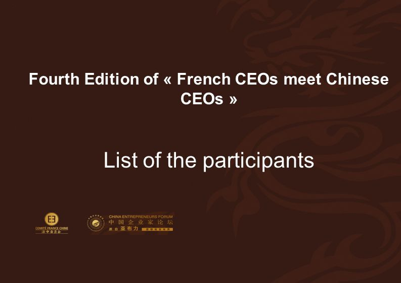 5 Fourth Edition of « French CEOs meet Chinese CEOs » List of the participants