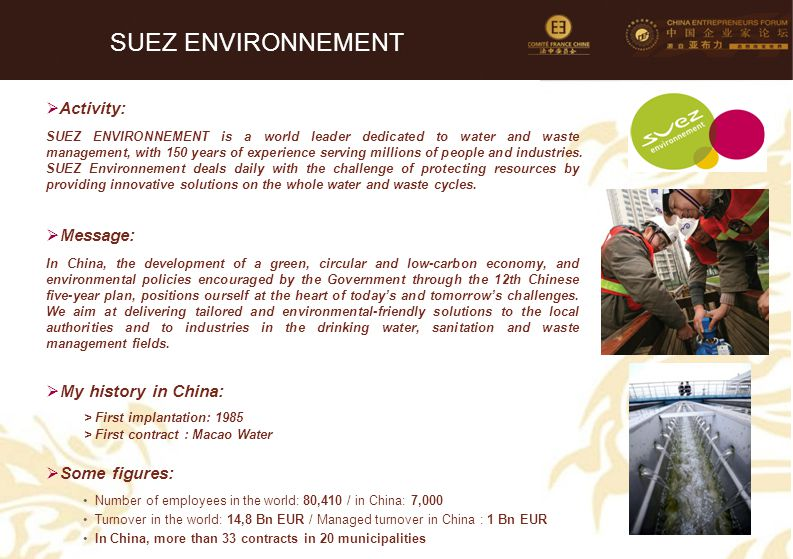 60  Activity: SUEZ ENVIRONNEMENT is a world leader dedicated to water and waste management, with 150 years of experience serving millions of people a