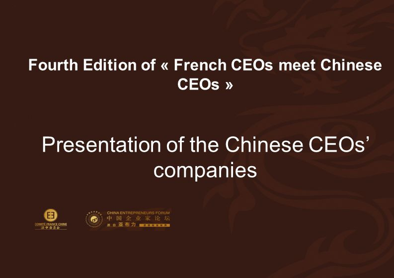 63 Fourth Edition of « French CEOs meet Chinese CEOs » Presentation of the Chinese CEOs' companies