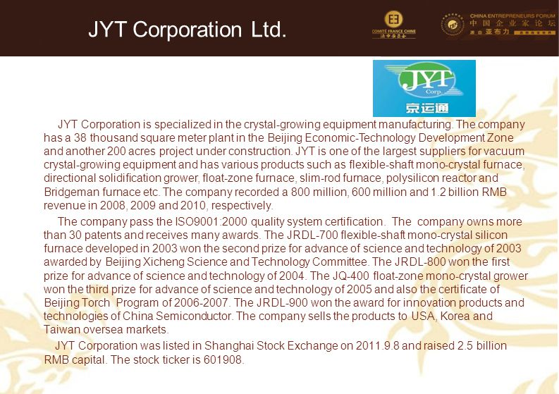 65 JYT Corporation Ltd. JYT Corporation is specialized in the crystal-growing equipment manufacturing. The company has a 38 thousand square meter plan