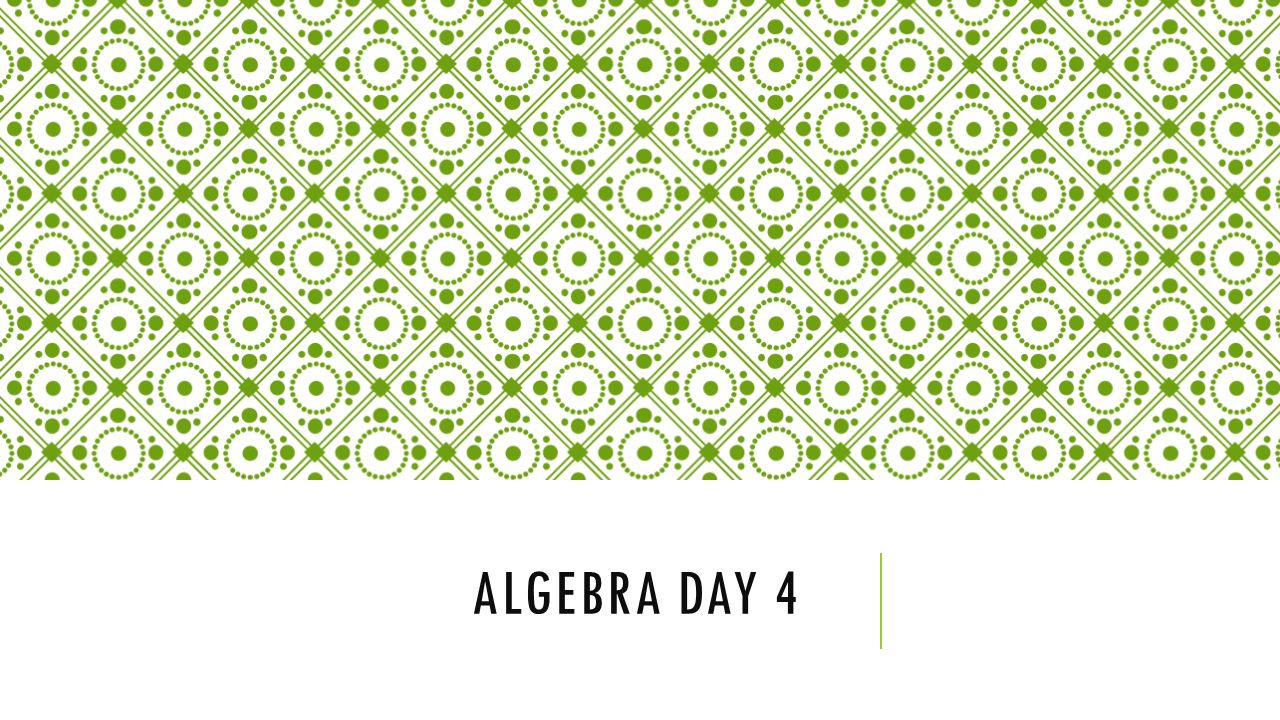 ALGEBRA DAY 4