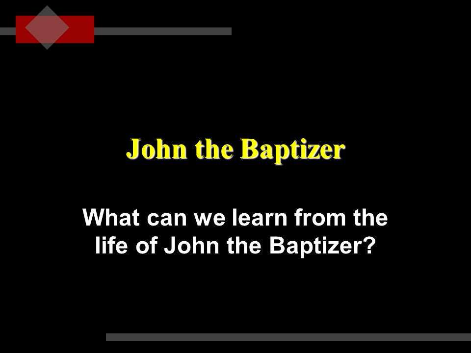 John the Baptizer What can we learn from the life of John the Baptizer