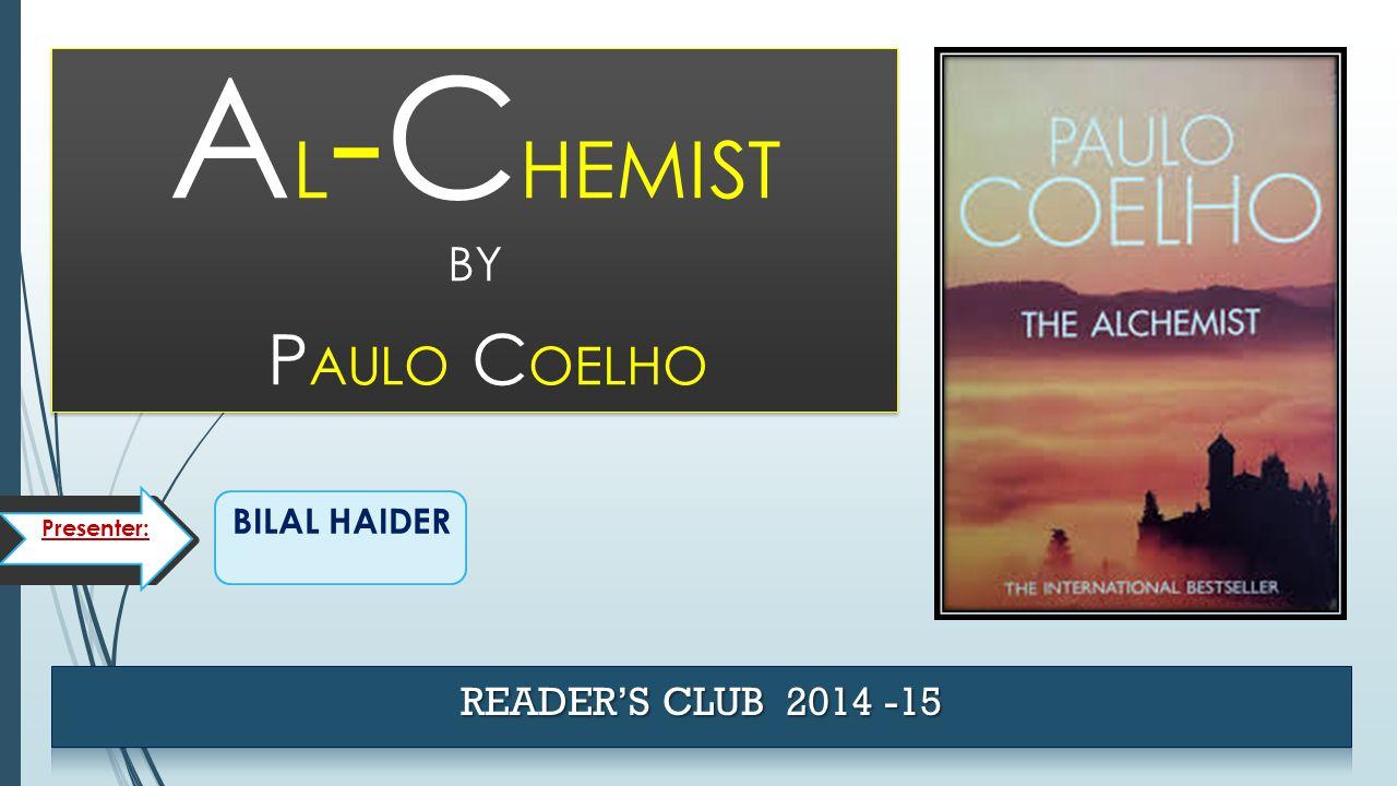 BILAL HAIDER A L -C HEMIST BY P AULO C OELHO Presenter: