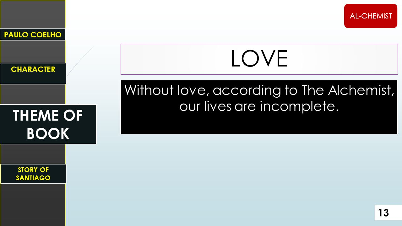 Without love, according to The Alchemist, our lives are incomplete.